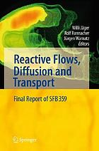 Reactive flows, diffusion and transport from experiments via mathematical modeling to numerical simulation and optimization : final report of SFB (Collaborative Research Center) 359