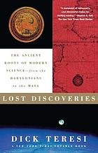 Lost discoveries : the ancient roots of modern science-- from the Babylonians to the Maya