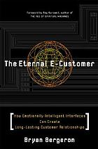 The eternal e-customer : how emotionally intelligent interfaces can create long-lasting customer relationships