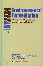 Environmental remediation : removing organic and metal ion pollutants : developed from a symposium sponsored by the Division of Industrial and Engineering Chemistry, Inc., at the 201st National Meeting of the American Chemical Society, Atlanta, Georgia, April 14-19, 1991