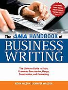 The AMA handbook of business writing : the ultimate guide to style, grammar, usage, punctuation, construction, and formatting