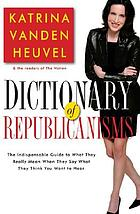 Dictionary of Republicanisms : the indispensable guide to what they really mean when they say what they think you want to hear