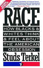 Race : how Blacks and whites think and feel about the American obsession