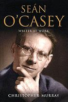 Seán O'Casey writer at work : a biography
