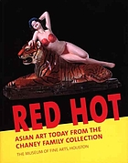 Red hot : Asian art today from the Chaney Family Collection