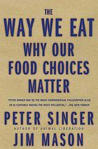 The way we eat : why our food choices matter