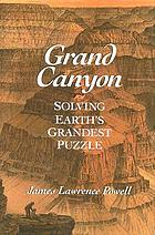 Grand Canyon : solving Earth's grandest puzzle