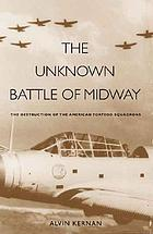 The unknown Battle of Midway : the destruction of the American torpedo squadrons