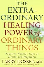 The extraordinary healing power of ordinary things : fourteen natural steps to health and happiness