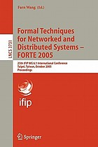 Formal techniques for networked and distributed systems--FORTE 2005 : 25th IFIP WG 6.1 international conference, Taipei, Taiwan, October 2-5, 2005 : proceedings