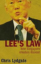 Lee's law : how Singapore crushes dissent