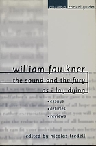 William Faulkner : The sound and the fury ; As I lay dying