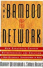 The bamboo network : how expatriate Chinese entrepreneurs are creating a new economic superpower in Asia