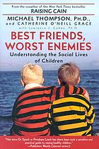 Best friends, worst enemies : understanding the social lives of children