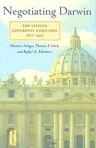 Negotiating Darwin the Vatican confronts evolution, 1877-1902