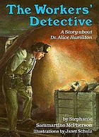 The workers' detective : a story about Dr. Alice Hamilton