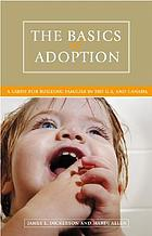 The basics of adoption : a guide for building families in the U.S. and Canada
