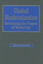 Global modernization : rethinking the project of modernity