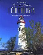Eastern Great Lakes lighthouses : Ontario, Erie, and Huron