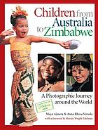 Children from Australia to Zimbabwe : a photographic journey around the world