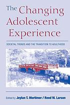 The changing adolescent experience : societal trends and the transition to adulthood