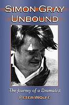 Simon Gray unbound : the journey of a dramatist