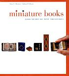 Miniature books : 4,000 years of tiny treasures