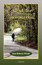 Out the Summerhill Road : a novel
