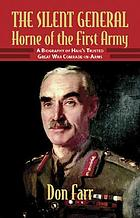 Silent general : Horne of the First Army : a biography of Haig's trusted Great War comrade-in-arms