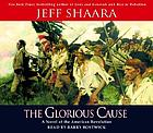 The glorious cause a novel of the American Revolution
