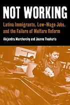 Not working Latina immigrants, low-wage jobs, and the failure of welfare reform