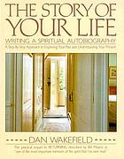 The story of your life : writing a spiritual autobiography