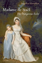Madame de Staël : the dangerous exile