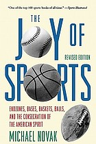 The joy of sports : end zones, bases, baskets, balls, and the consecration of the American spirit