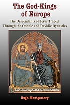 The God-Kings of Europe : the descendents of Jesus traced through the Odonic and Davidic dynasties