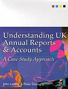 Understanding UK annual reports and accounts : a case study approach