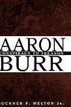 Aaron Burr : conspiracy to treason
