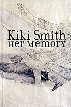 Kiki Smith : her memory : 19 febrer-24 maig 2009, Fundació Joan Miró, Barcelona
