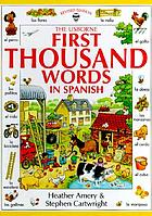 The Usborne first thousand words in Spanish : with easy pronunciation guide