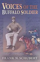 Voices of the Buffalo Soldier : records, reports, and recollections of military life and service in the West