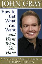 How to get what you want and want what you have : a practical and spiritual guide to personal success