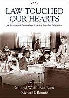 Law touched our hearts : a generation remembers Brown v. Board of Education