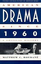 American drama since 1960 : a critical history