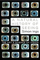 A natural history of seeing : the art and science of vision