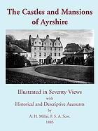 The castles and mansions of Ayrshire : illustrated in seventy views, with historical and descriptive accounts