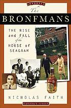 The Bronfmans : the rise and fall of the house of Seagram