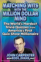 Matching wits with the million-dollar mind : the world's hardest trivia quizzes from America's first quiz show Millionaire