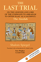 The last trial; on the legends and lore of the command to Abraham to offer Isaac as a sacrifice: The Akedah