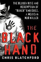 "The black hand : the bloody rise and redemption of ""Boxer"" Enriquez, a Mexican mob killer"
