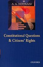 Constitutional questions and citizens' rights : an omnibus comprising Constitutional questions in India : the president, parliament and the states and Citizens' rights, judges and state accountability